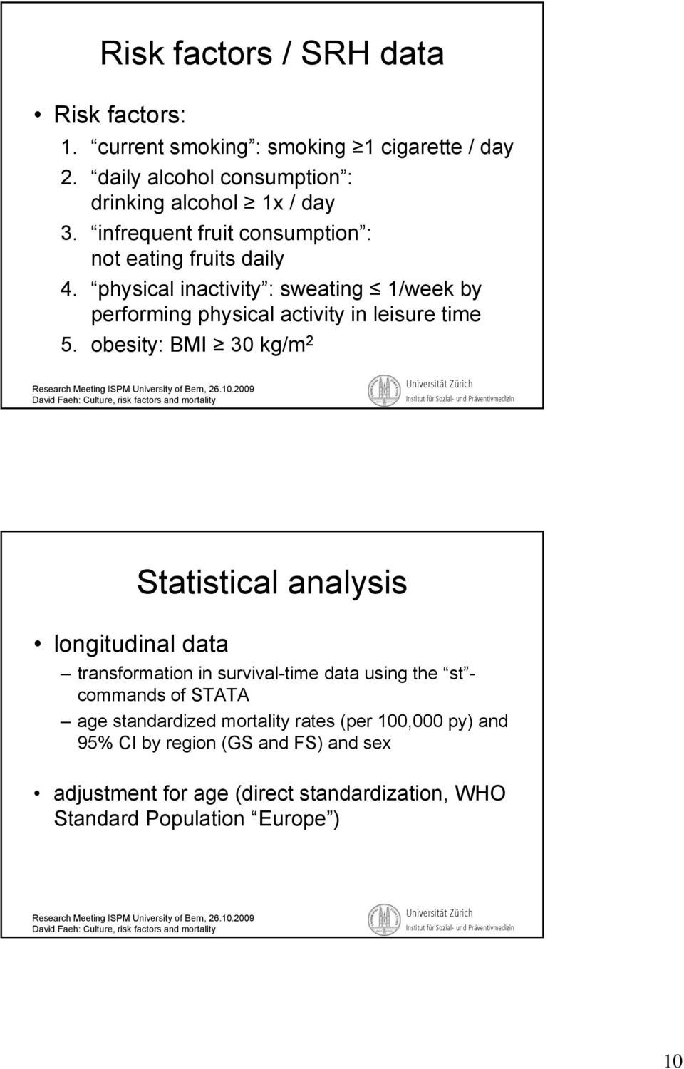 obesity: BMI 30 kg/m 2 longitudinal data Statistical analysis traformation in survival-time i data using the st - commands of STATA age