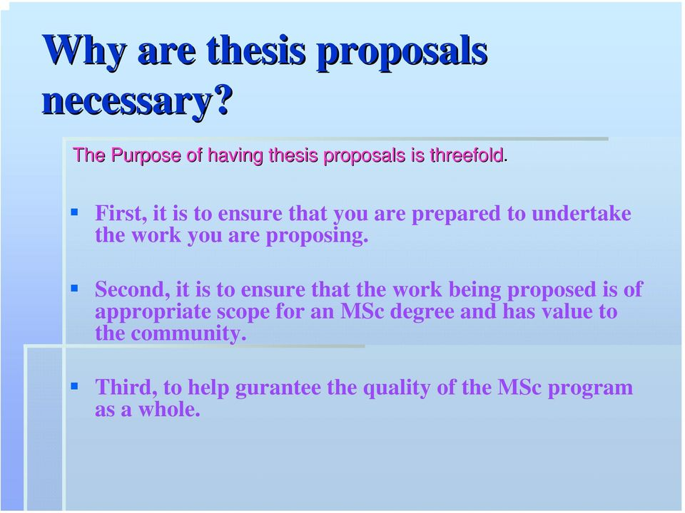 Second, it is to ensure that the work being proposed is of appropriate scope for an MSc
