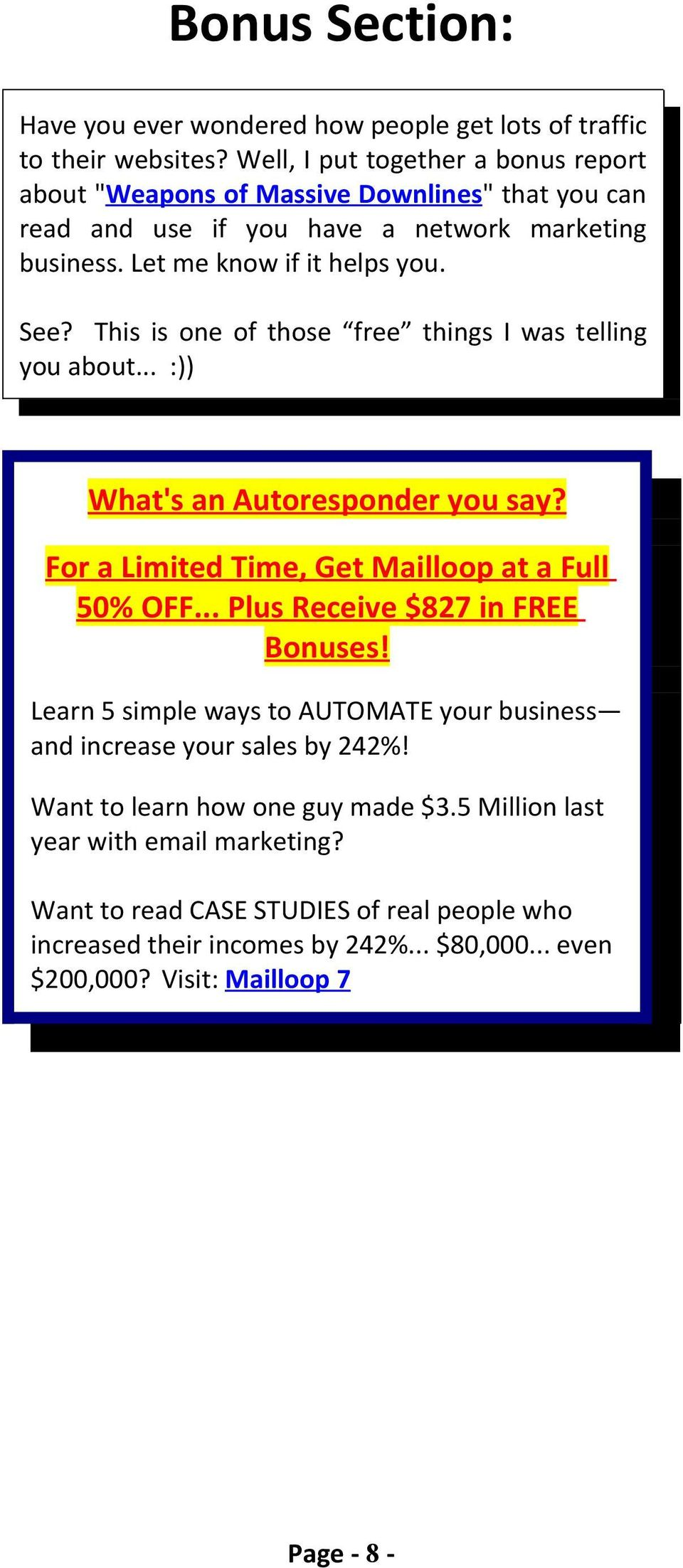 This is one of those free things I was telling you about... :)) What's an Autoresponder you say? For a Limited Time, Get Mailloop at a Full 50% OFF... Plus Receive $827 in FREE Bonuses!