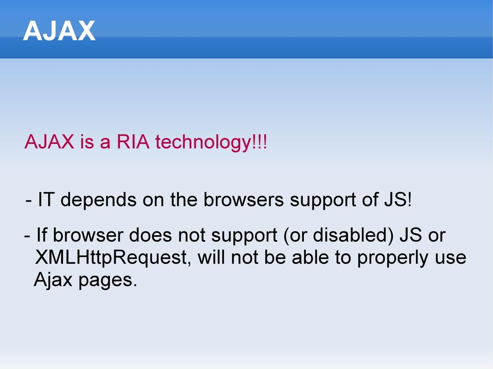- If browser does not support (or disabled) JS
