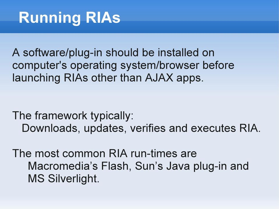 The framework typically: Downloads, updates, verifies and executes RIA.