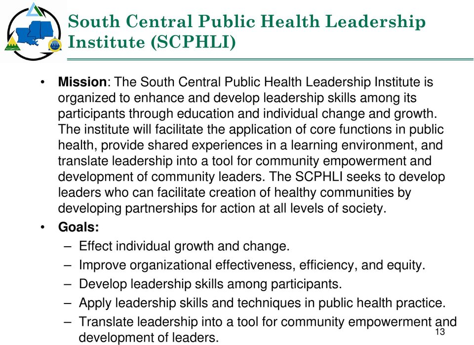 The institute will facilitate the application of core functions in public health, provide shared experiences in a learning environment, and translate leadership into a tool for community empowerment