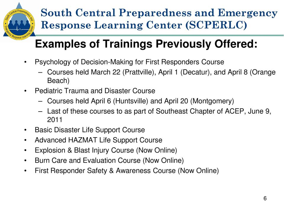 (Huntsville) and April 20 (Montgomery) Last of these courses to as part of Southeast Chapter of ACEP, June 9, 2011 Basic Disaster Life Support Course Advanced