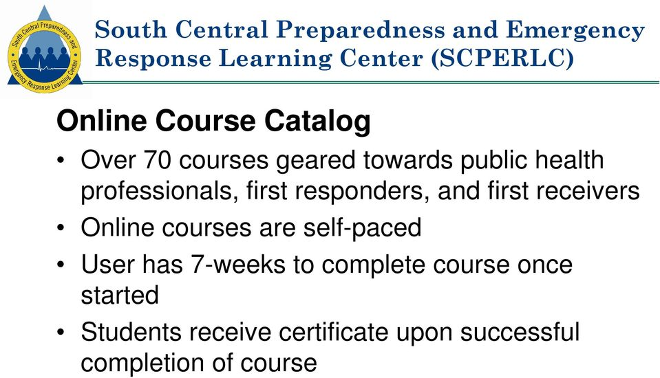 responders, and first receivers Online courses are self-paced User has 7-weeks to