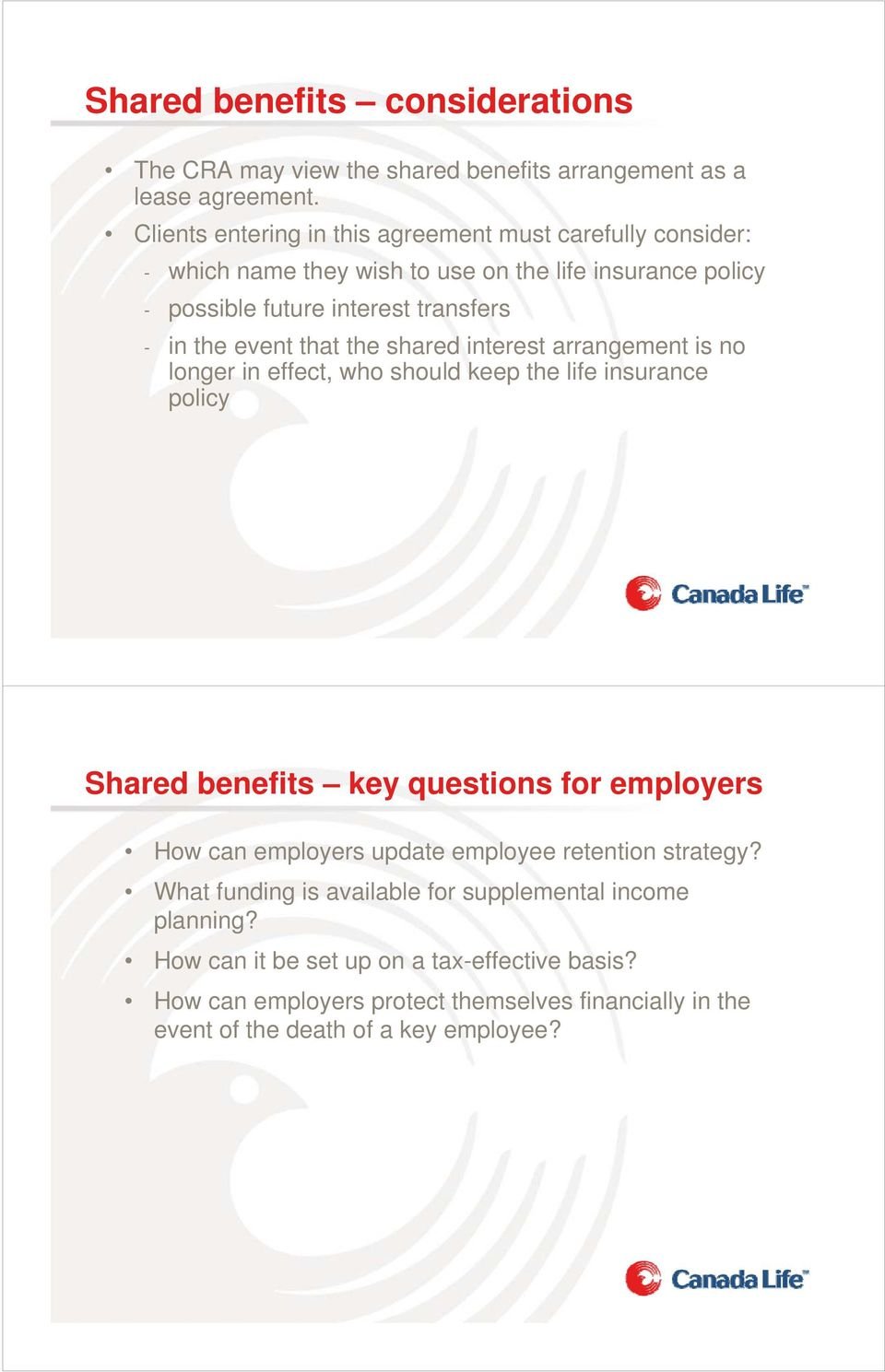 event that the shared interest arrangement is no longer in effect, who should keep the life insurance policy Shared benefits key questions for employers How can