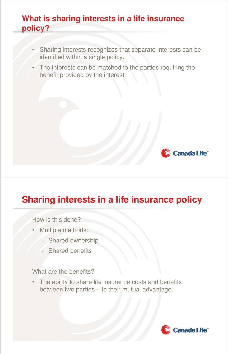 The interests can be matched to the parties requiring the benefit provided by the interest.
