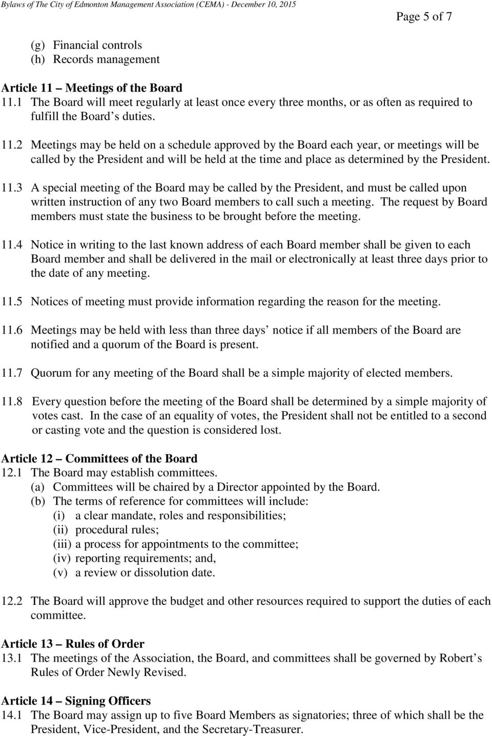 2 Meetings may be held on a schedule approved by the Board each year, or meetings will be called by the President and will be held at the time and place as determined by the President. 11.
