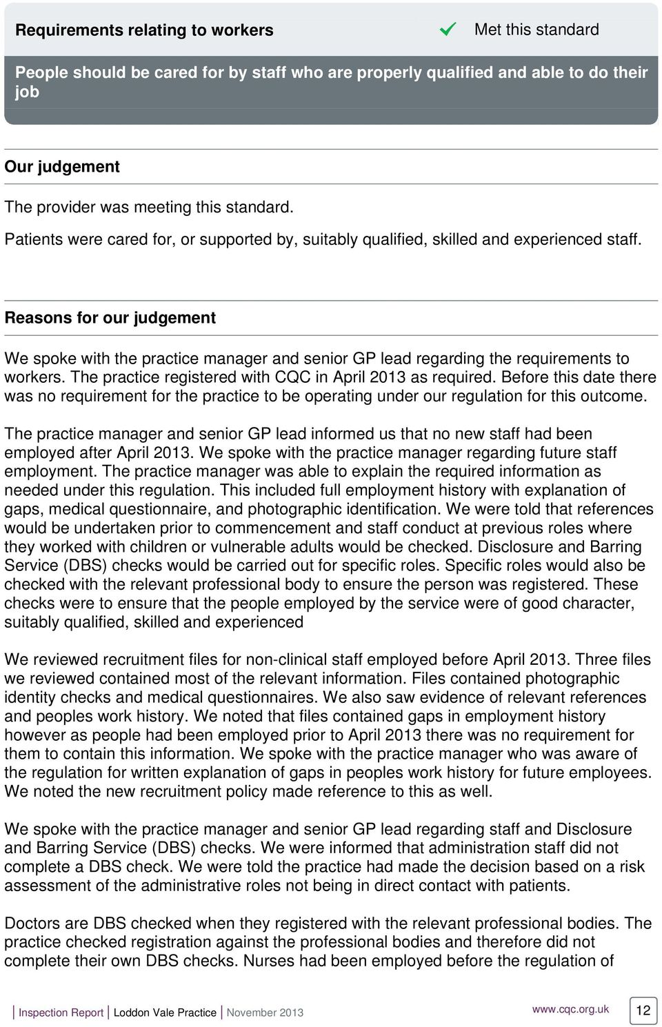 Reasons for our judgement We spoke with the practice manager and senior GP lead regarding the requirements to workers. The practice registered with CQC in April 2013 as required.