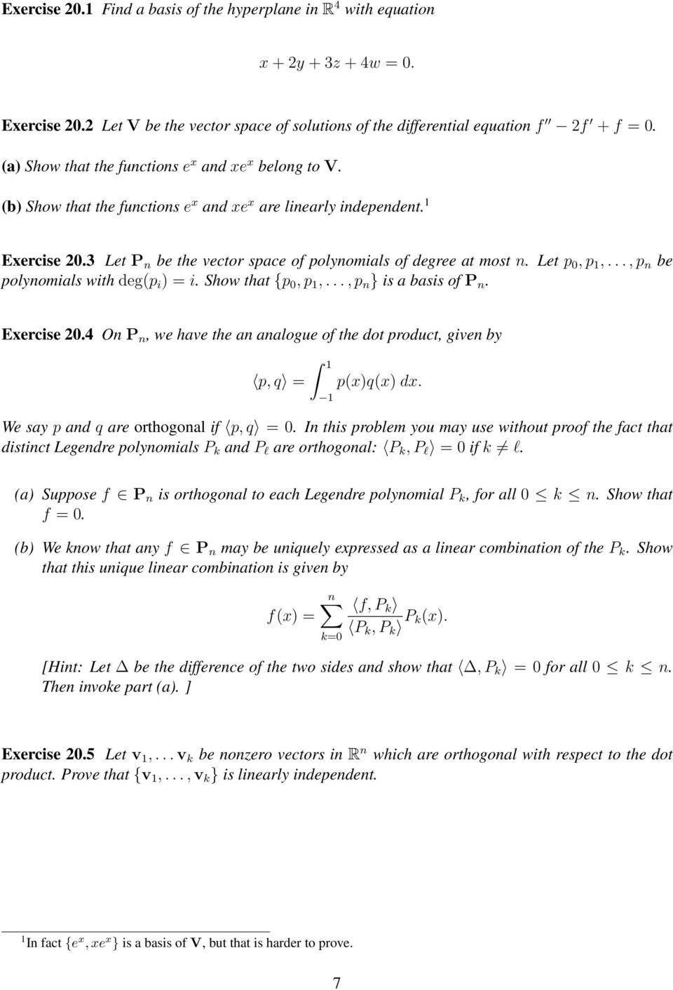 Let p 0, p 1,..., p n be polynomials with deg(p i ) = i. Show that {p 0, p 1,..., p n } is a basis of P n. Exercise 20.