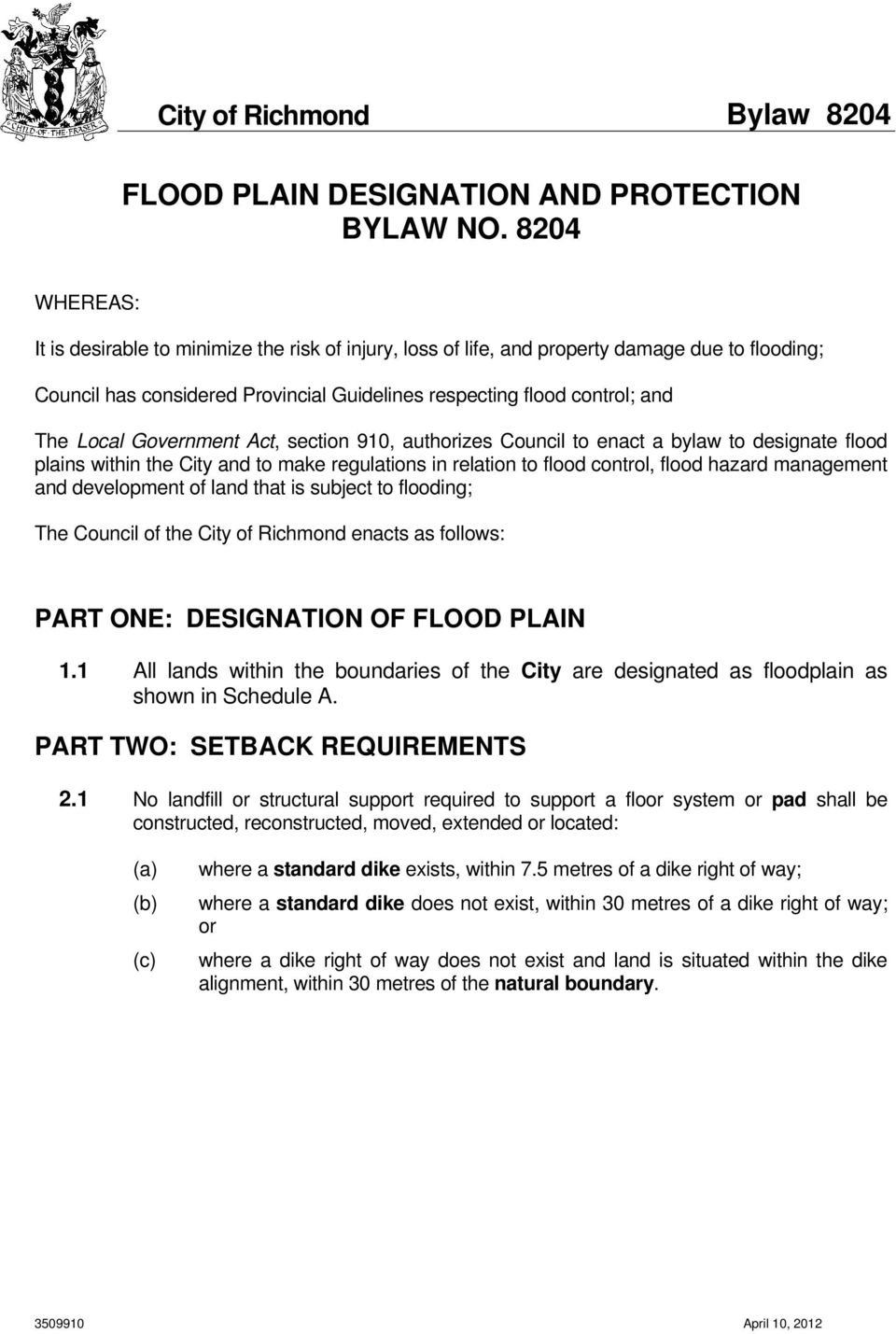 Government Act, section 910, authorizes Council to enact a bylaw to designate flood plains within the City and to make regulations in relation to flood control, flood hazard management and