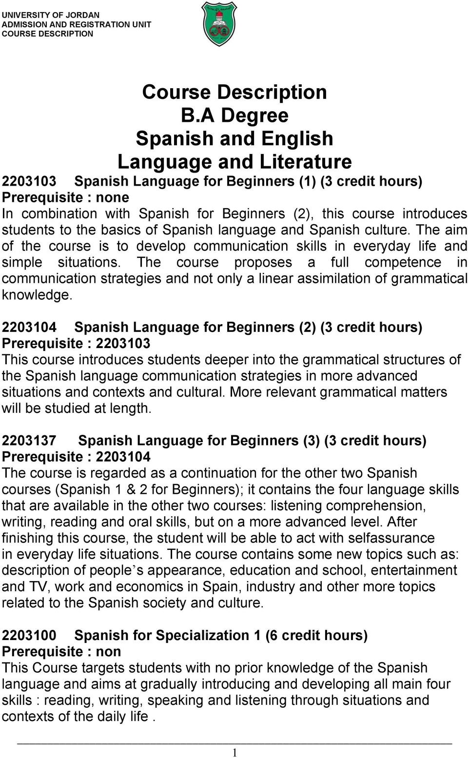 introduces students to the basics of Spanish language and Spanish culture. The aim of the course is to develop communication skills in everyday life and simple situations.