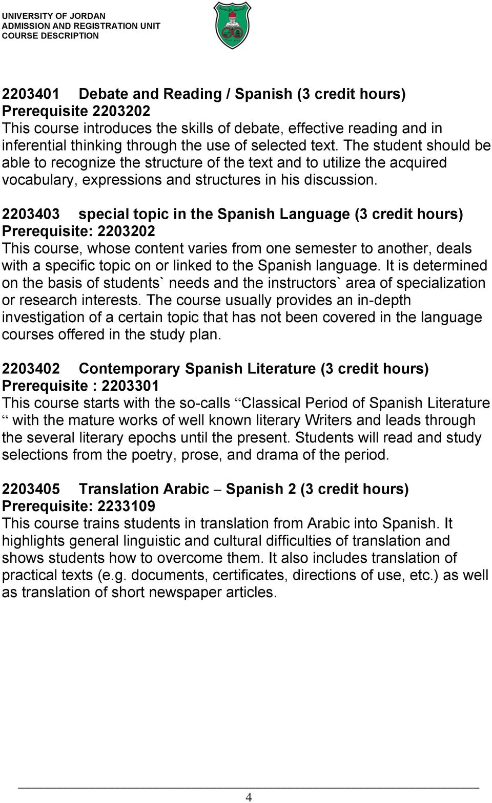 2203403 special topic in the Spanish Language (3 credit hours) Prerequisite: 2203202 This course, whose content varies from one semester to another, deals with a specific topic on or linked to the