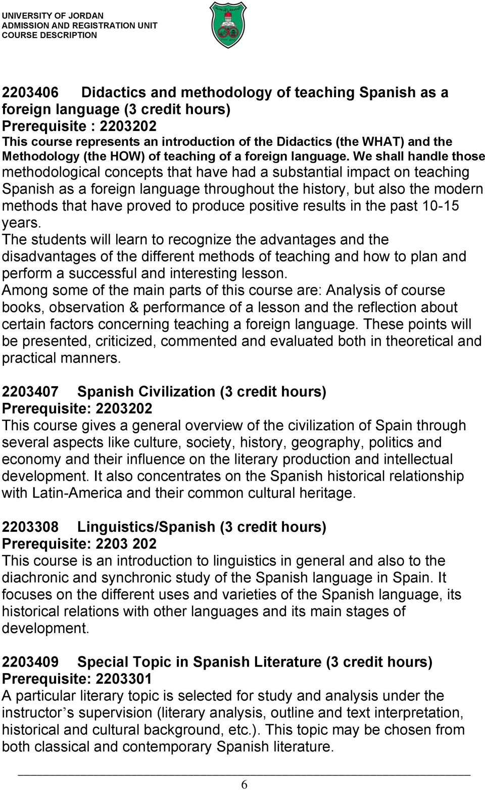 We shall handle those methodological concepts that have had a substantial impact on teaching Spanish as a foreign language throughout the history, but also the modern methods that have proved to