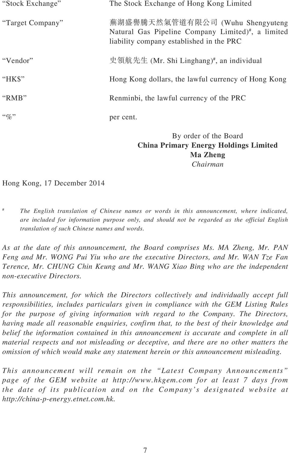 Hong Kong, 17 December 2014 By order of the Board China Primary Energy Holdings Limited Ma Zheng Chairman # The English translation of Chinese names or words in this announcement, where indicated,