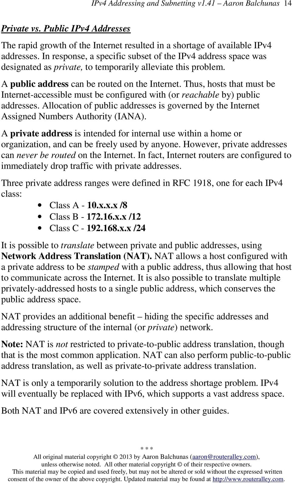 Thus, hosts that must be Internet-accessible must be configured with (or reachable by) public addresses. Allocation of public addresses is governed by the Internet Assigned Numbers Authority (IANA).