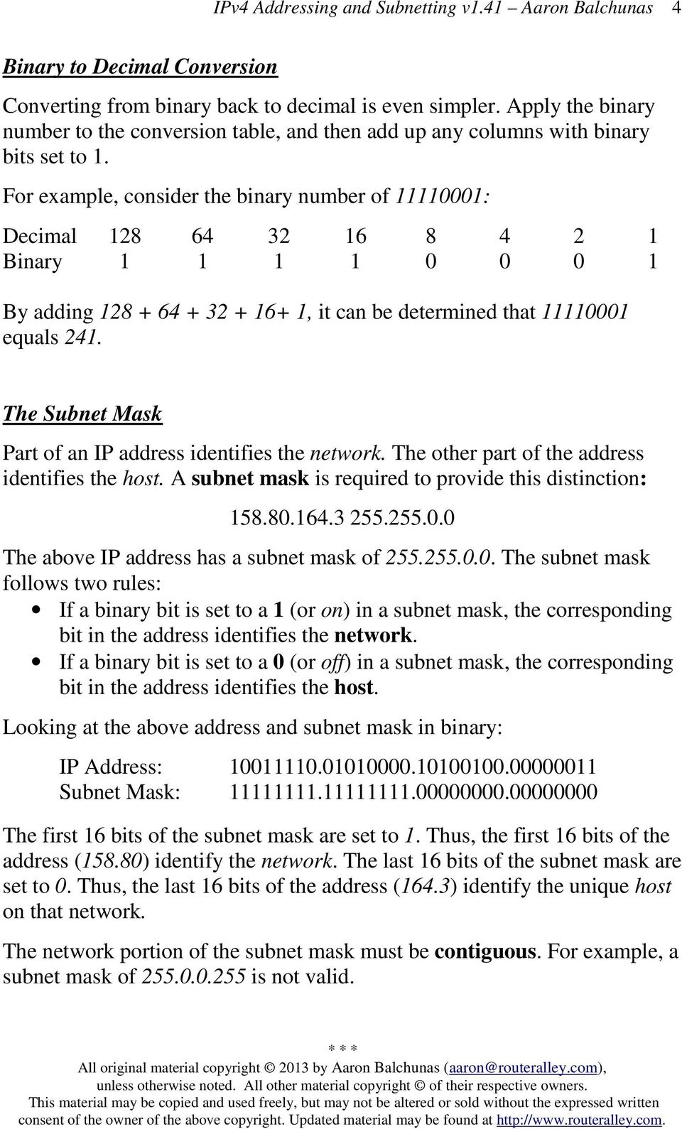 The Subnet Mask Part of an IP address identifies the network. The other part of the address identifies the host. A subnet mask is required to provide this distinction: 158.80.