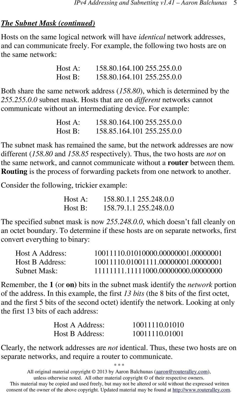 80), which is determined by the 255.255.0.0 subnet mask. Hosts that are on different networks cannot communicate without an intermediating device. For example: Host A: 158.80.164.100 255.255.0.0 Host B: 158.