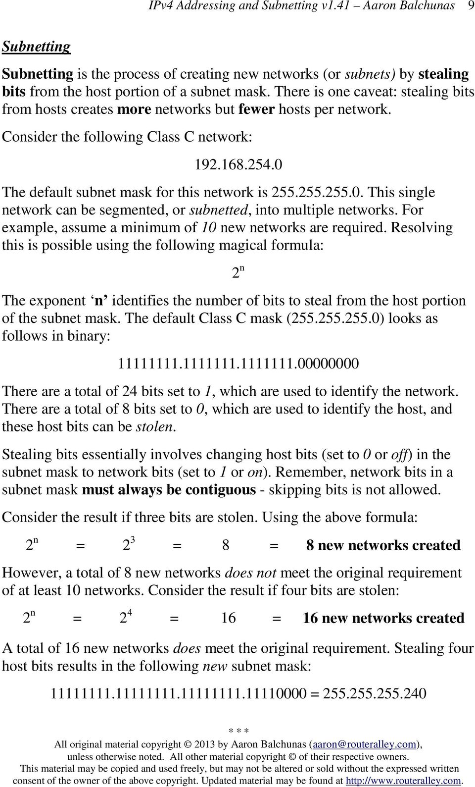 255.255.0. This single network can be segmented, or subnetted, into multiple networks. For example, assume a minimum of 10 new networks are required.