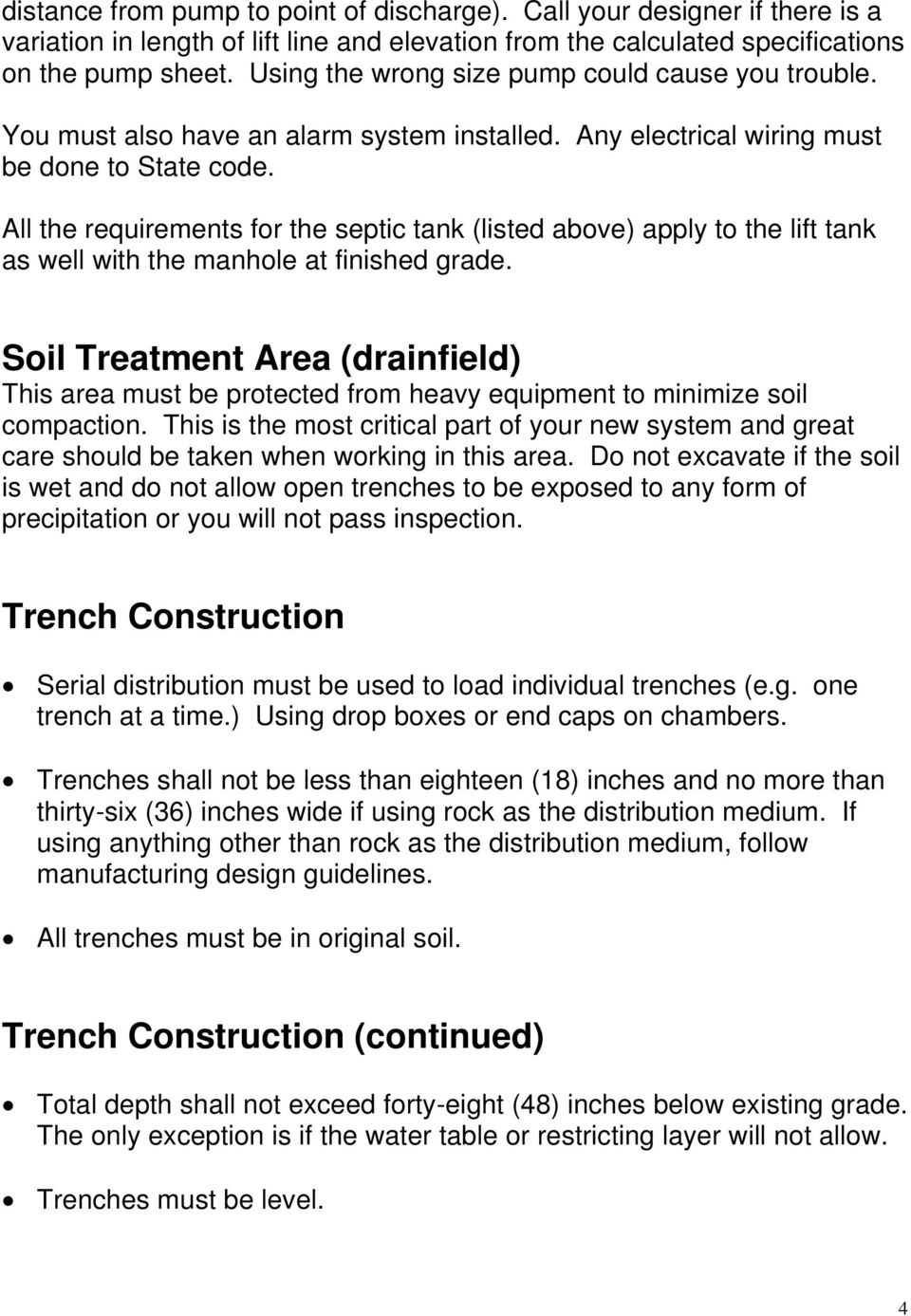All the requirements for the septic tank (listed above) apply to the lift tank as well with the manhole at finished grade.