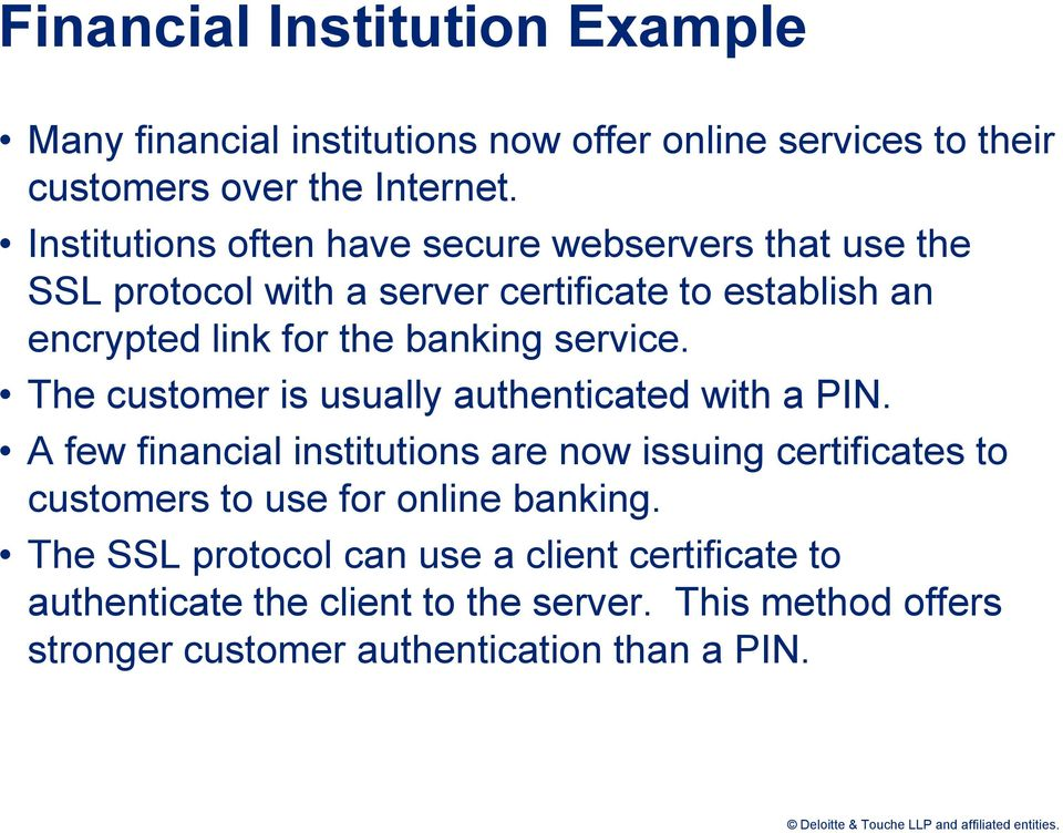 service. The customer is usually authenticated with a PIN.