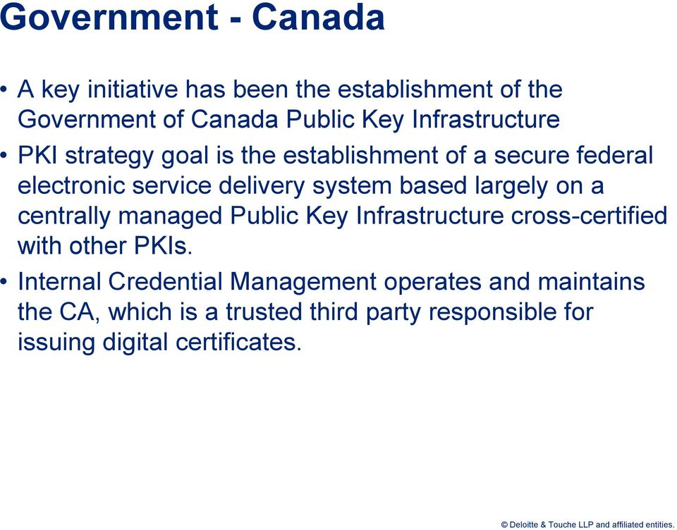 based largely on a centrally managed Public Key Infrastructure cross-certified with other PKIs.