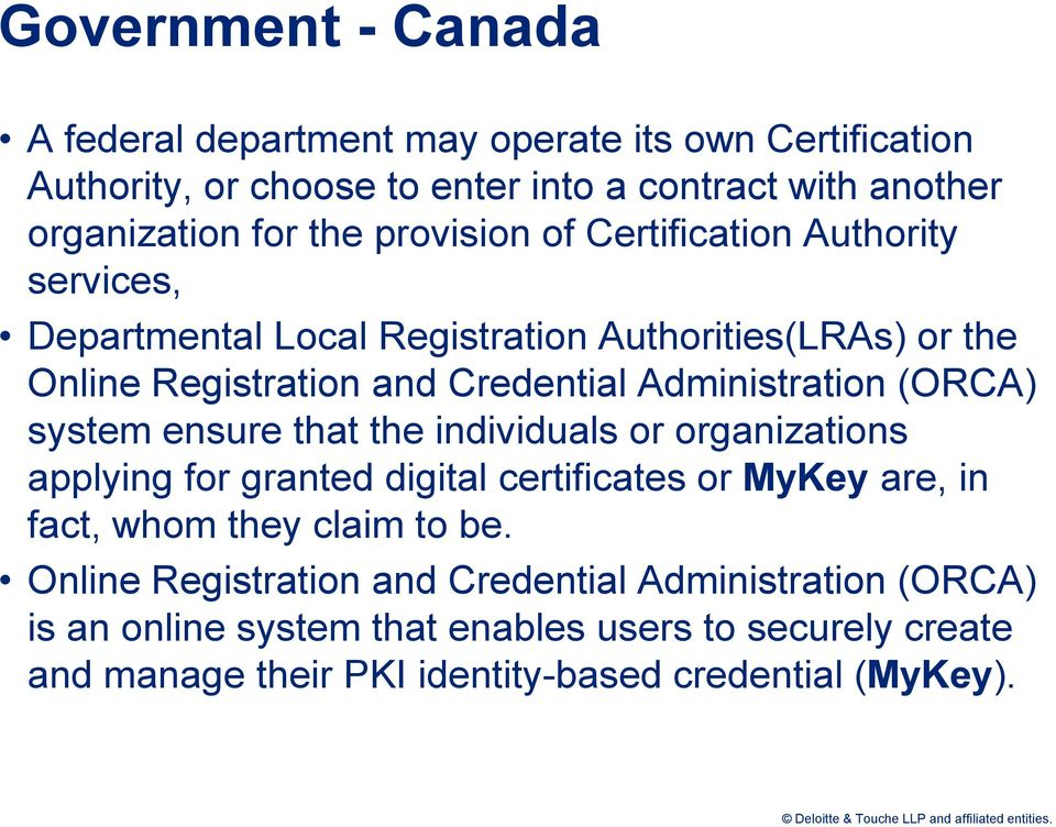 (ORCA) system ensure that the individuals or organizations applying for granted digital certificates or MyKey are, in fact, whom they claim to be.