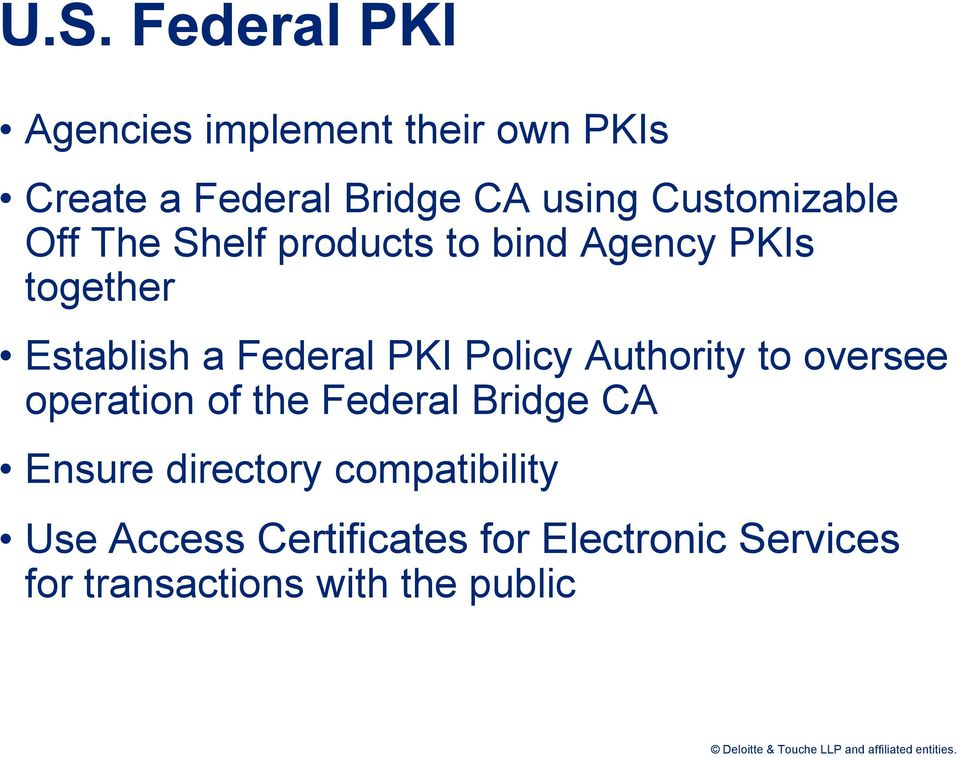 PKI Policy Authority to oversee operation of the Federal Bridge CA Ensure directory