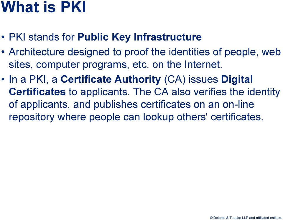 In a PKI, a Certificate Authority (CA) issues Digital Certificates to applicants.