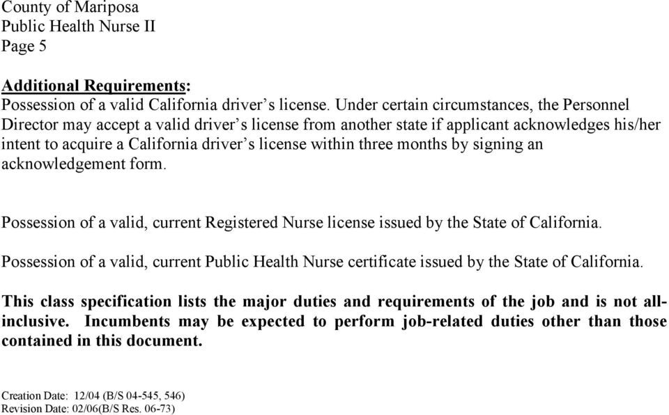 three months by signing an acknowledgement form. Possession of a valid, current Registered Nurse license issued by the State of California.