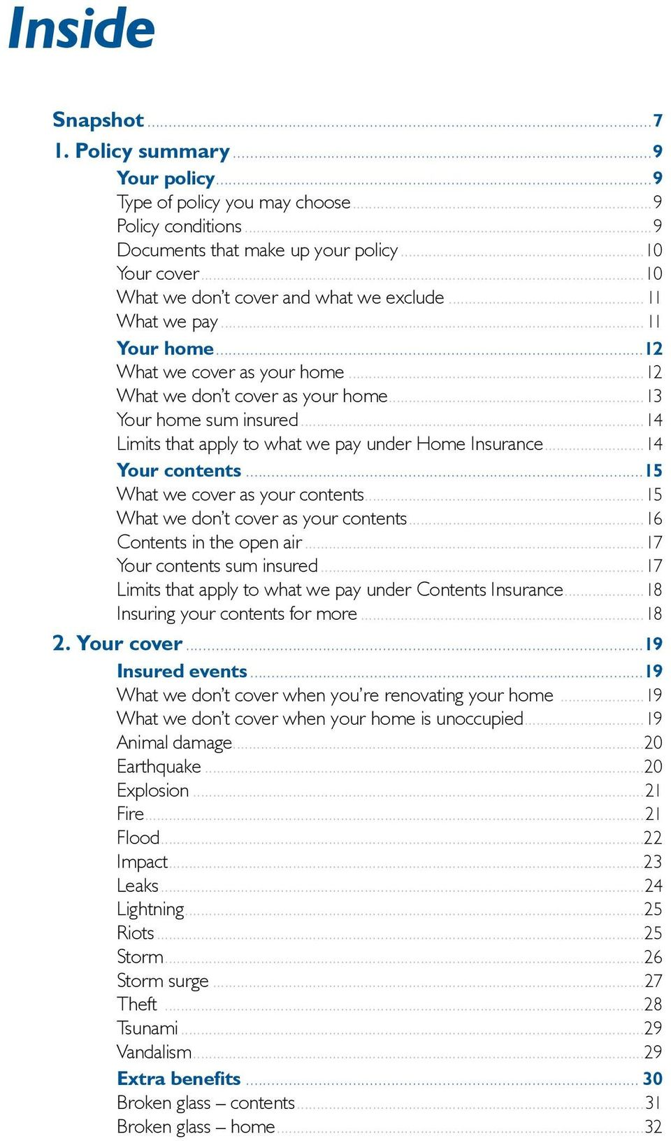 ..14 Limits that apply to what we pay under Home Insurance...14 Your contents...15 What we cover as your contents...15 What we don t cover as your contents...16 Contents in the open air.