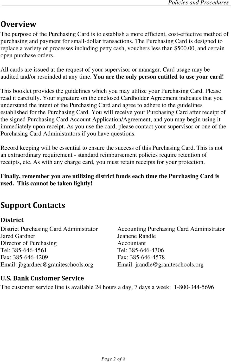 All cards are issued at the request of your supervisor or manager. Card usage may be audited and/or rescinded at any time. You are the only person entitled to use your card!