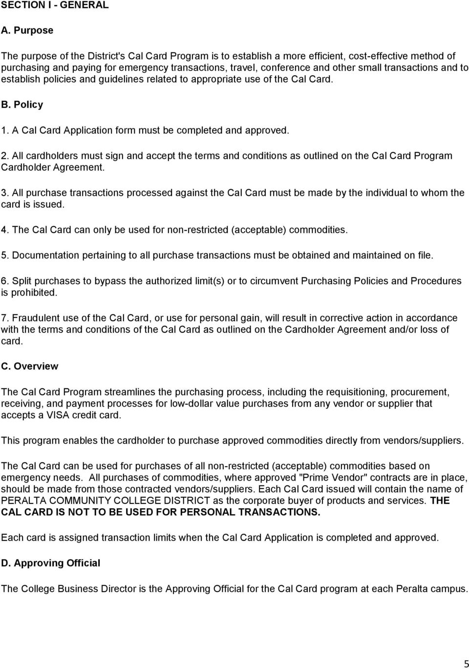 transactions and to establish policies and guidelines related to appropriate use of the Cal Card. B. Policy 1. A Cal Card Application form must be completed and approved. 2.