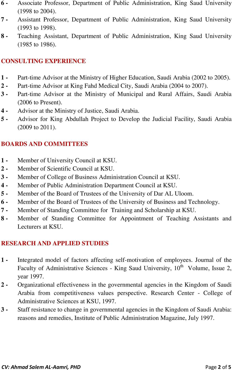 CONSULTING EXPERIENCE 1 - Part-time Advisor at the Ministry of Higher Education, Saudi Arabia (2002 to 2005). 2 - Part-time Advisor at King Fahd Medical City, Saudi Arabia (2004 to 2007).