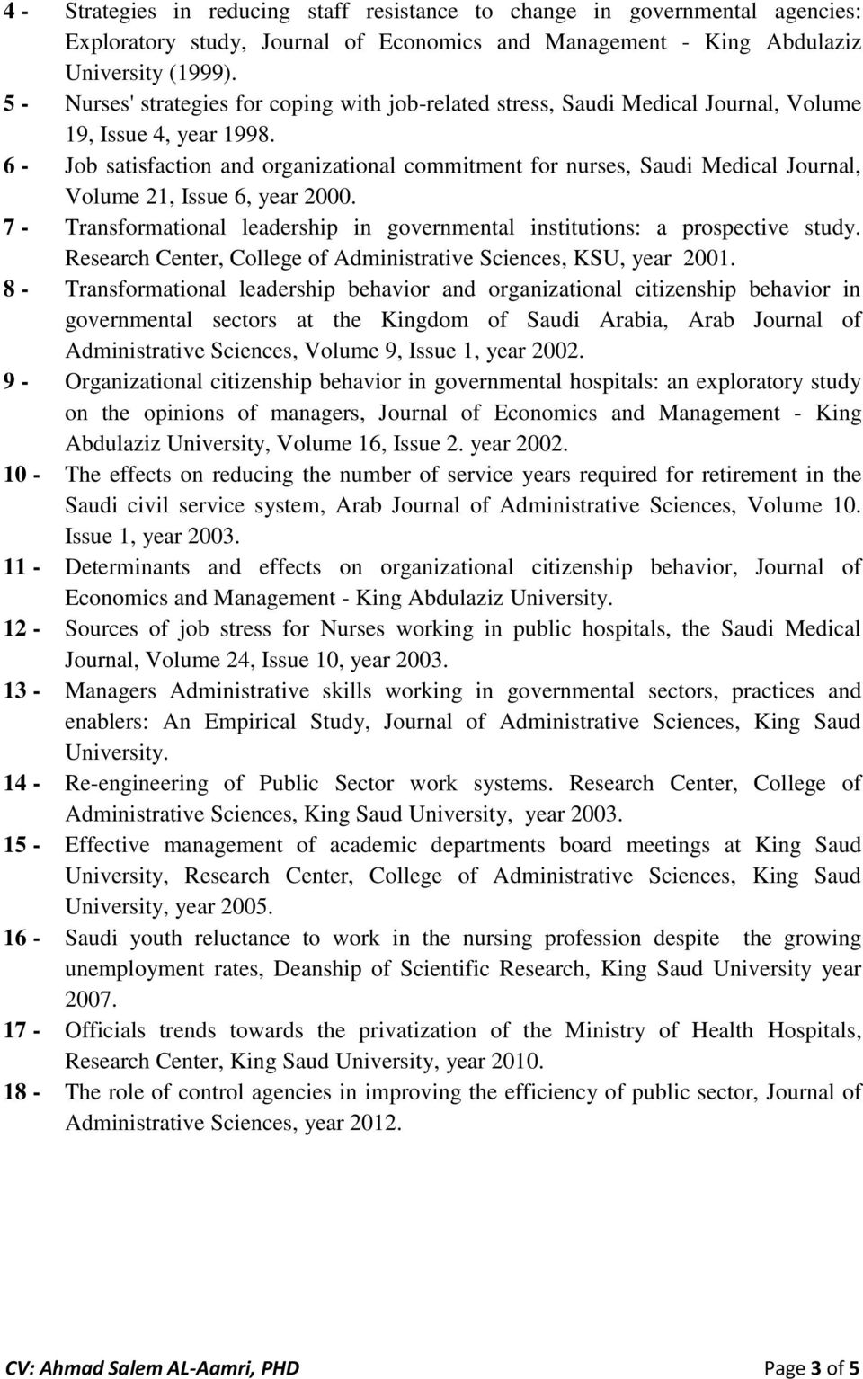 6 - Job satisfaction and organizational commitment for nurses, Saudi Medical Journal, Volume 21, Issue 6, year 2000. 7 - Transformational leadership in governmental institutions: a prospective study.