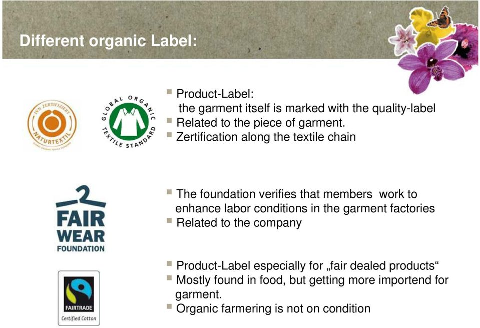 Zertification along the textile chain The foundation verifies that members work to enhance labor conditions