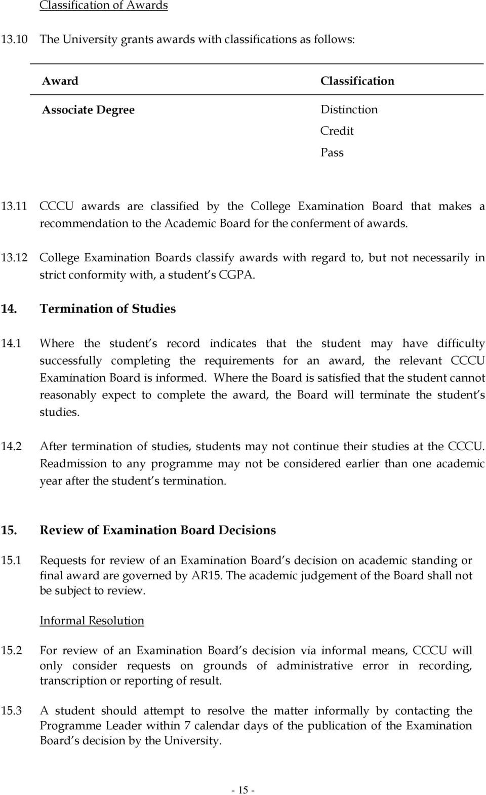12 College Examination Boards classify awards with regard to, but not necessarily in strict conformity with, a student s CGPA. 14. Termination of Studies 14.