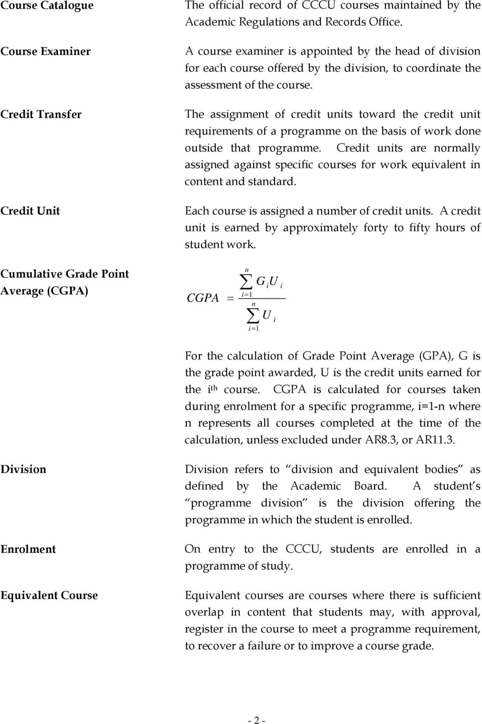 The assignment of credit units toward the credit unit requirements of a programme on the basis of work done outside that programme.