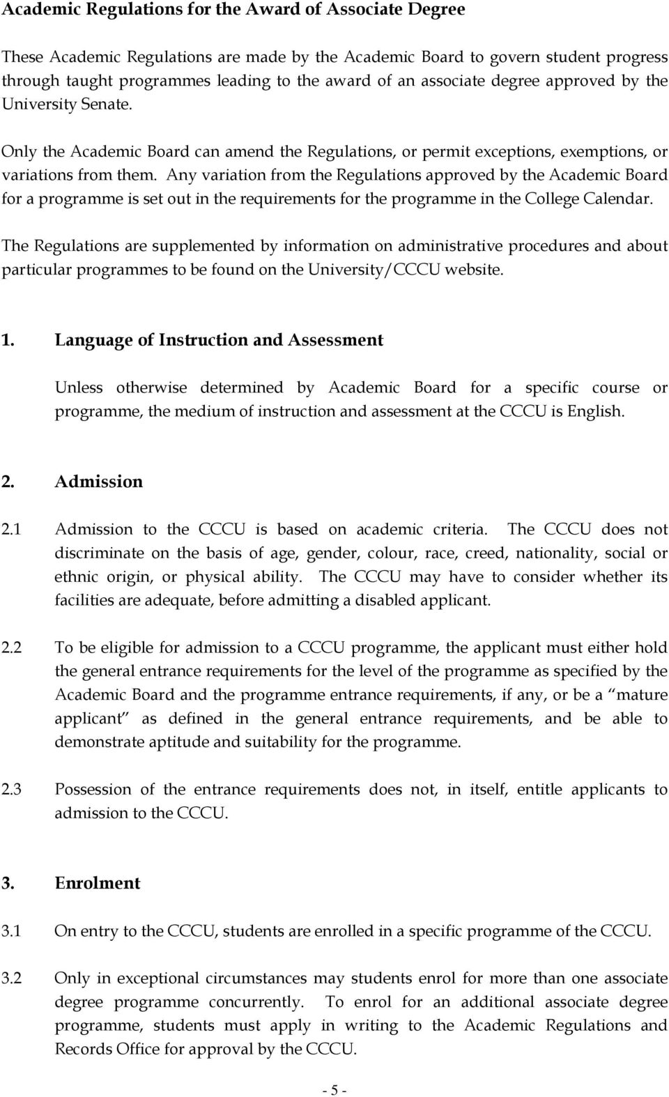 Any variation from the Regulations approved by the Academic Board for a programme is set out in the requirements for the programme in the College Calendar.