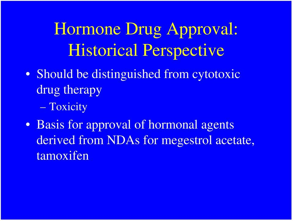 therapy Toxicity Basis for approval of hormonal