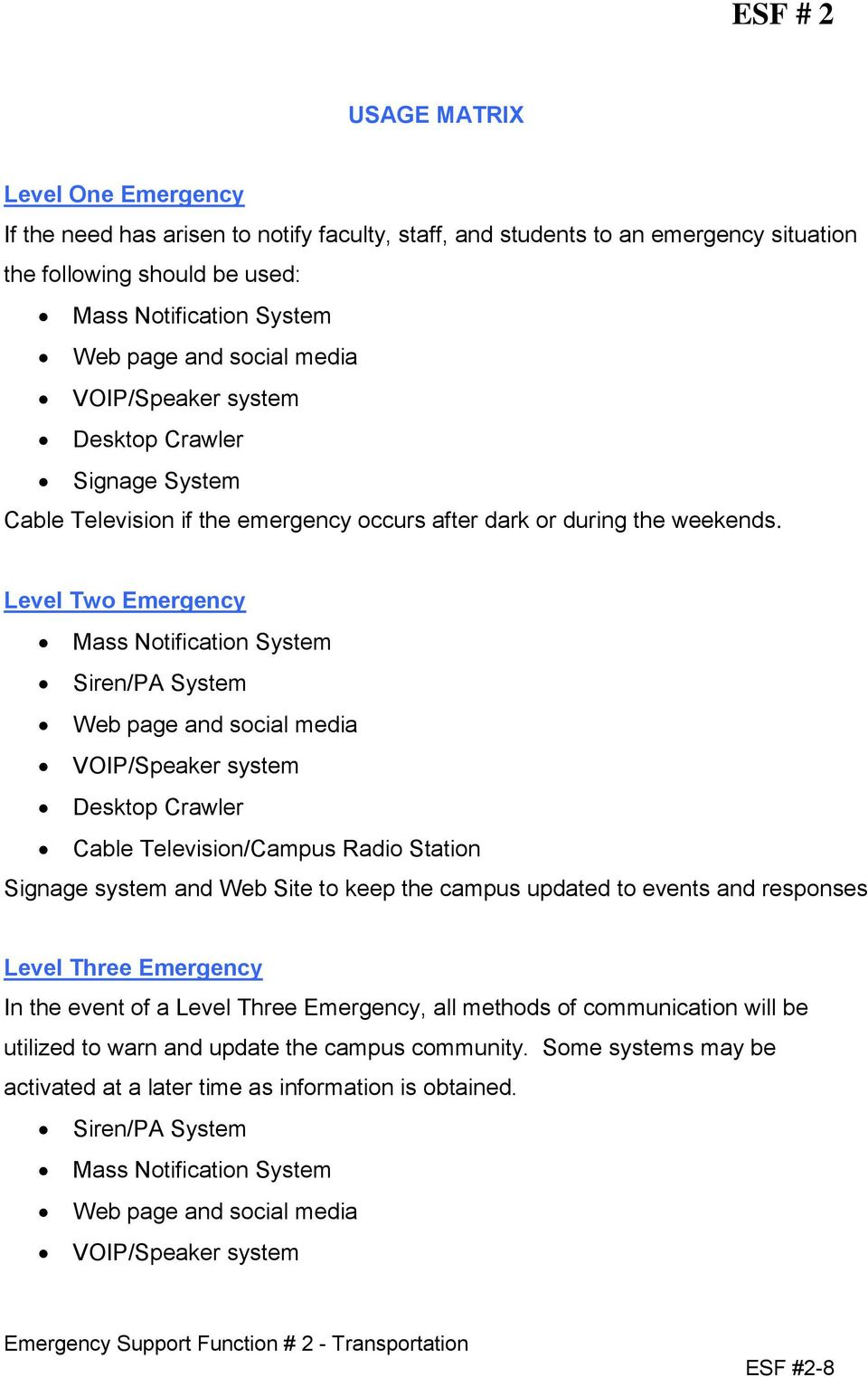Level Two Emergency Mass Notification System Siren/PA System Web page and social media VOIP/Speaker system Desktop Crawler Cable Television/Campus Radio Station Signage system and Web Site to keep