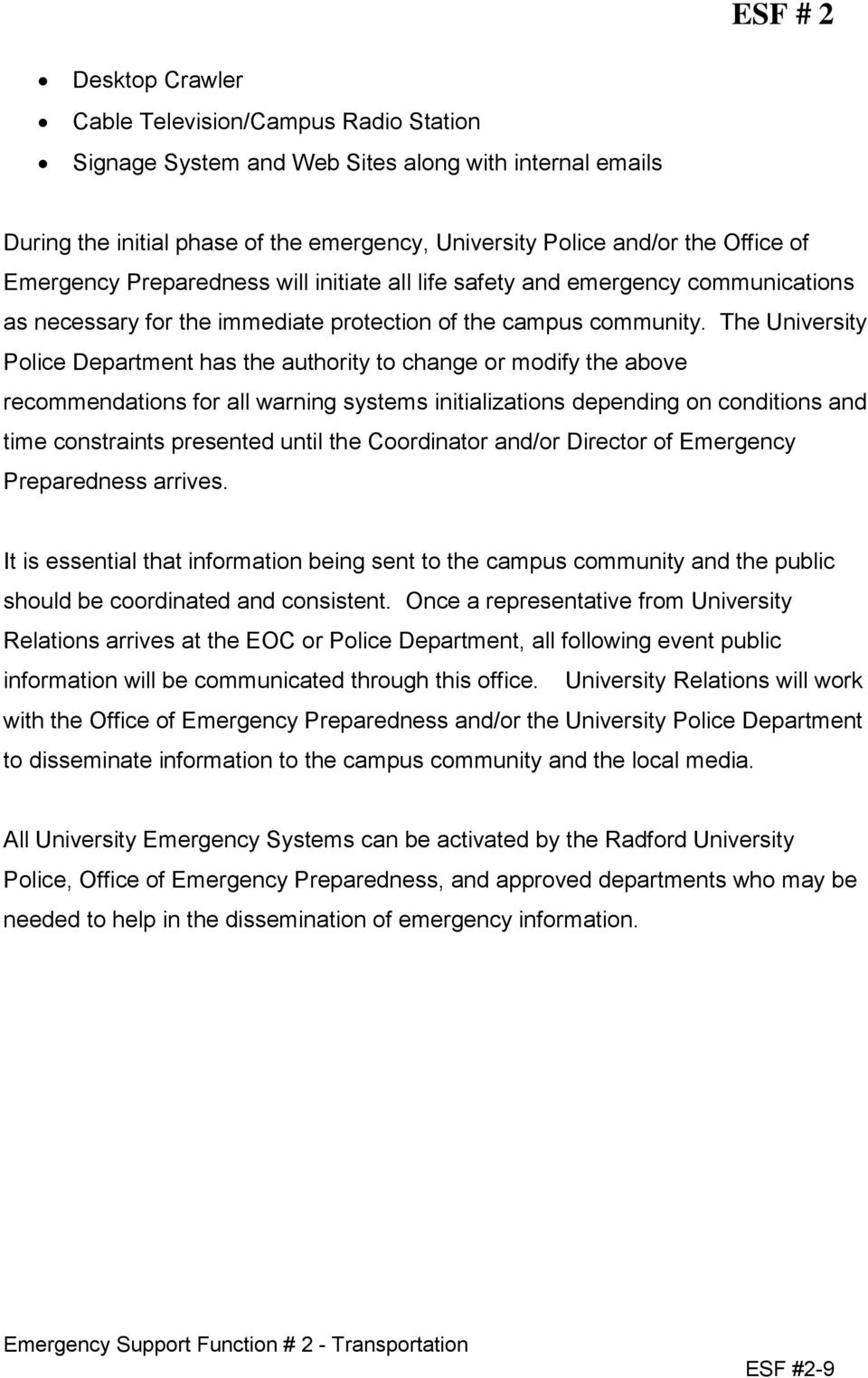 The University Police Department has the authority to change or modify the above recommendations for all warning systems initializations depending on conditions and time constraints presented until