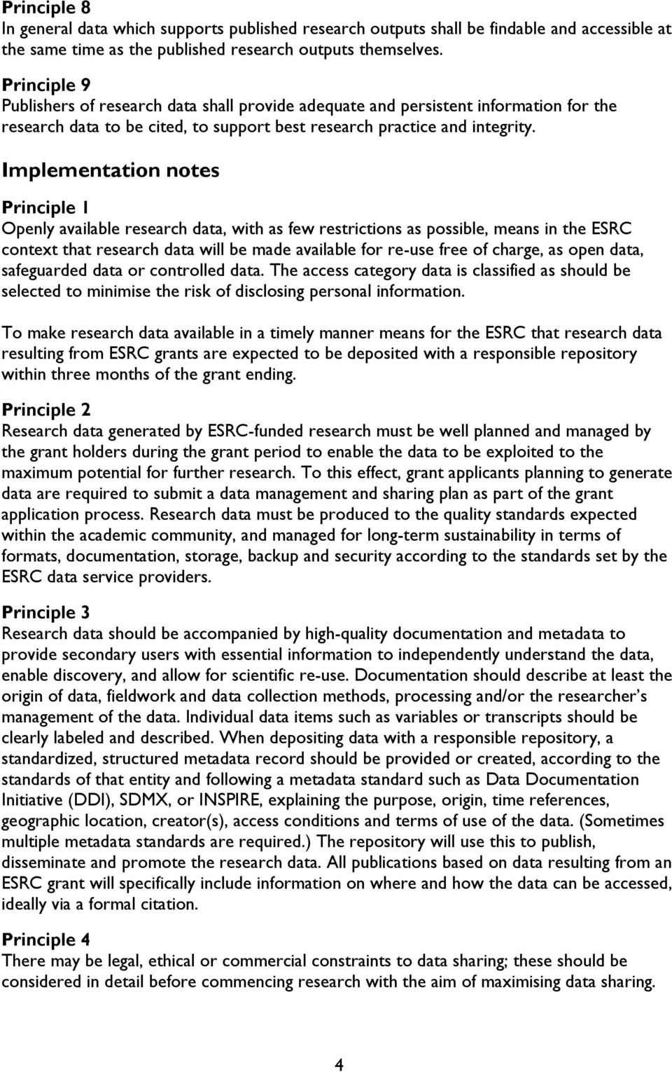 Implementation notes Principle 1 Openly available research data, with as few restrictions as possible, means in the ESRC context that research data will be made available for re-use free of charge,