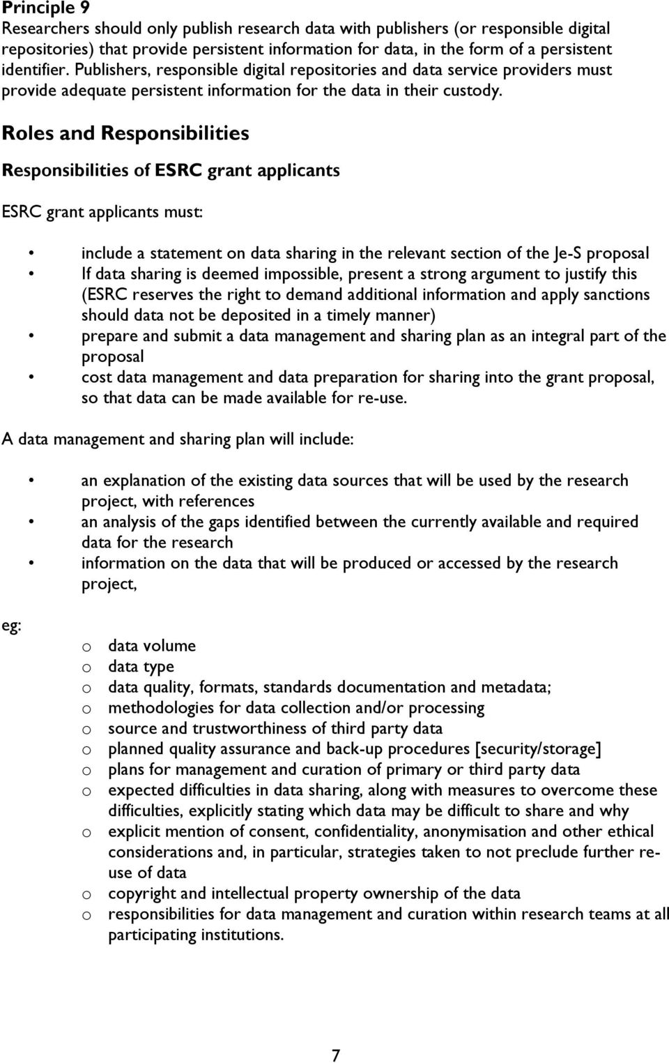 Roles and Responsibilities Responsibilities of ESRC grant applicants ESRC grant applicants must: include a statement on data sharing in the relevant section of the Je-S proposal If data sharing is