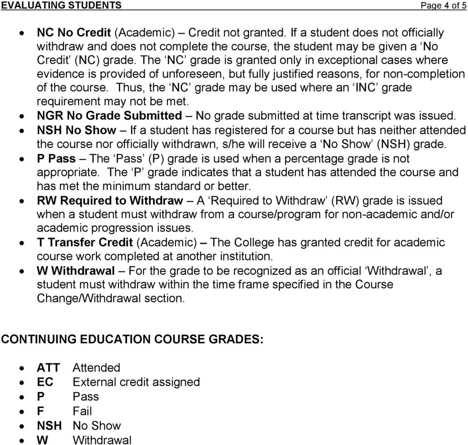 Thus, the NC grade may be used where an INC grade requirement may not be met. NGR No Grade Submitted No grade submitted at time transcript was issued.