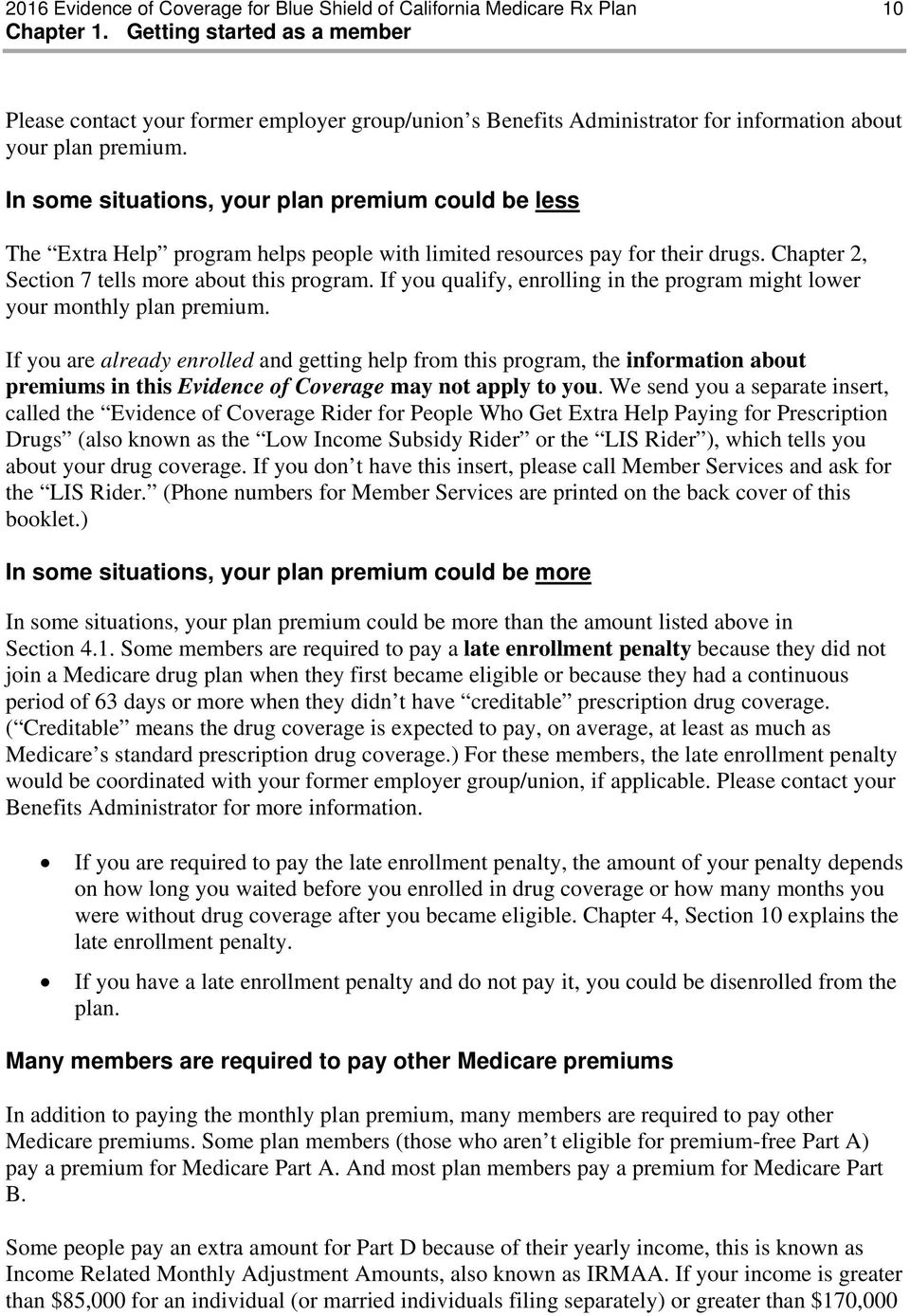 In some situations, your plan premium could be less The Extra Help program helps people with limited resources pay for their drugs. Chapter 2, Section 7 tells more about this program.