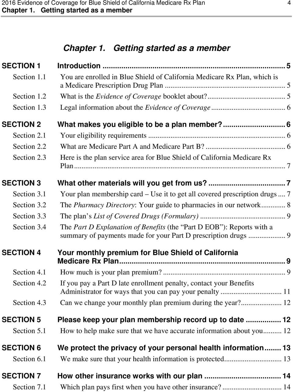 .. 6 SECTION 2 What makes you eligible to be a plan member?... 6 Section 2.1 Your eligibility requirements... 6 Section 2.2 What are Medicare Part A and Medicare Part B?... 6 Section 2.3 Here is the plan service area for Blue Shield of California Medicare Rx Plan.