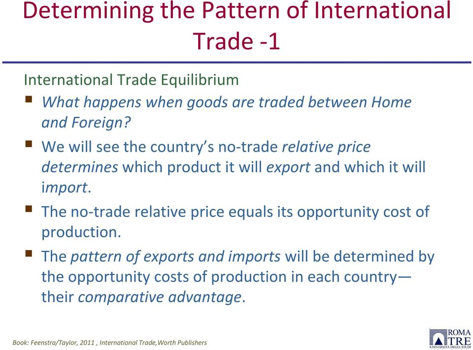 We will see the country s no trade relative price determines which product it will export and which it will import.