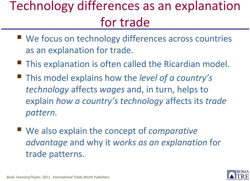 This model explains how the level of a country s technology affects wages and, in turn, helps to explain how a