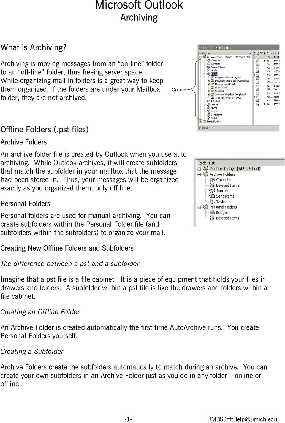 pst files) Archive Folders An archive folder file is created by Outlook when you use auto archiving.