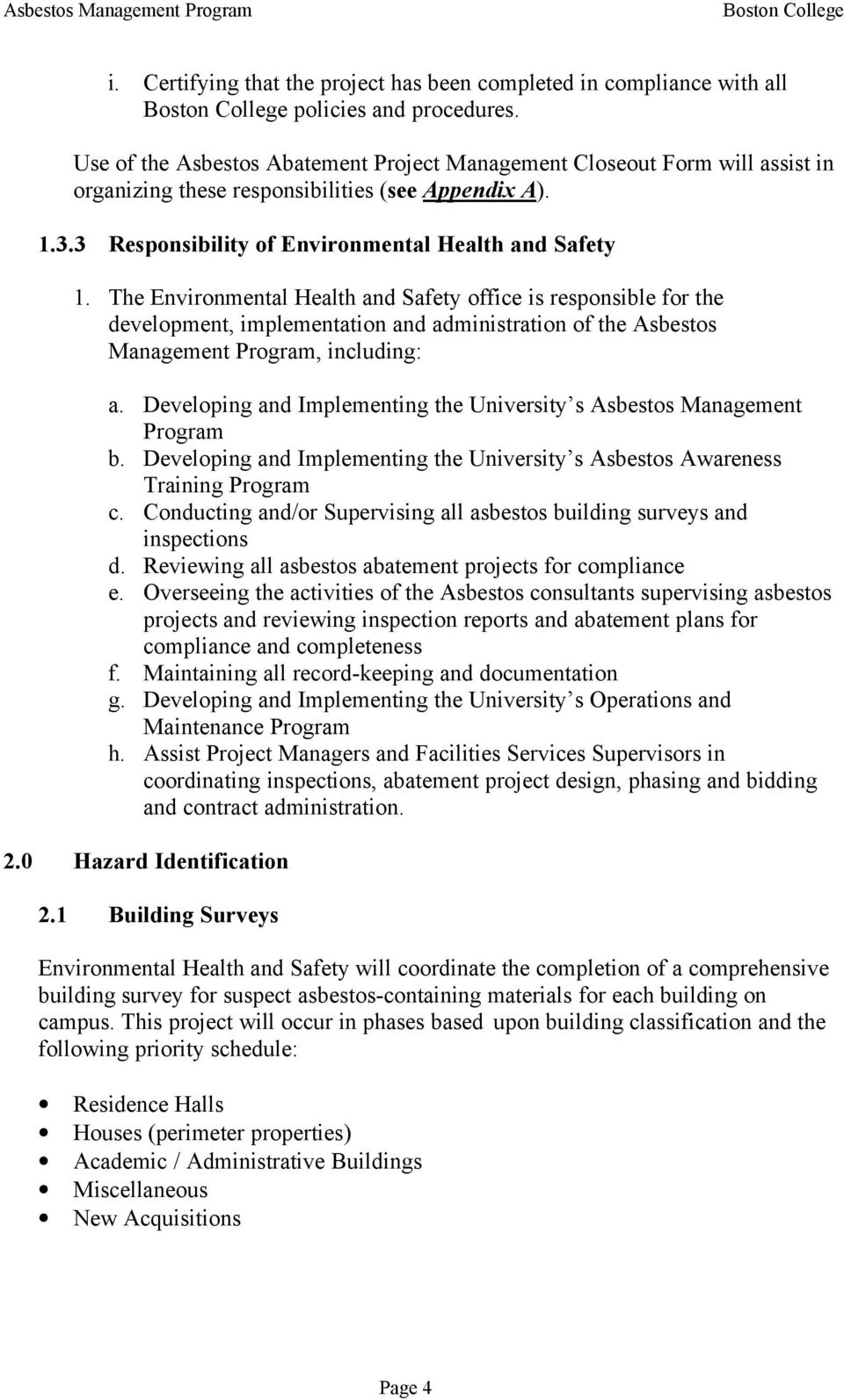 The Environmental Health and Safety office is responsible for the development, implementation and administration of the Asbestos Management Program, including: a.